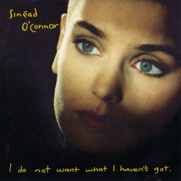 Sinead O'Connor ‎– I do not want what I haven't got